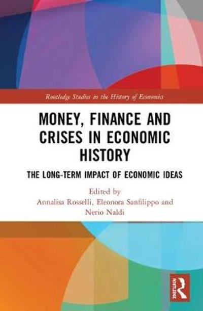 Money, Finance and Crises in Economic History - Annalisa Rosselli