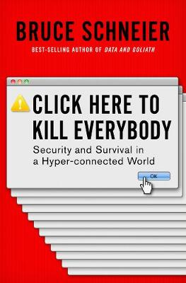 Click Here to Kill Everybody - Bruce Schneier