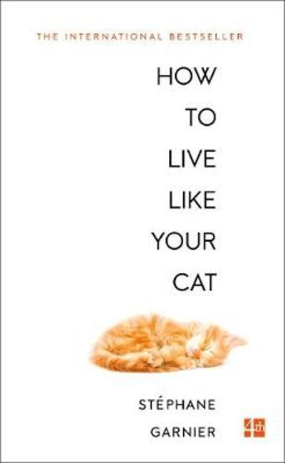 How to Live Like Your Cat - Stephane Garnier