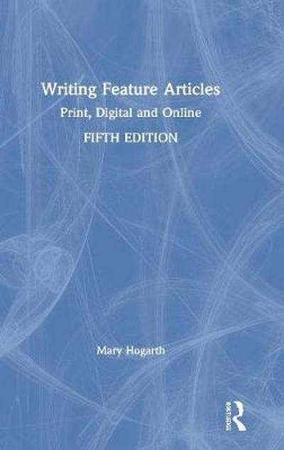 Writing Feature Articles - Mary Hogarth