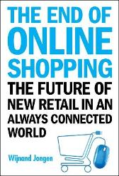 End Of Online Shopping, The: The Future Of New Retail In An Always Connected World - Wijnand Jongen