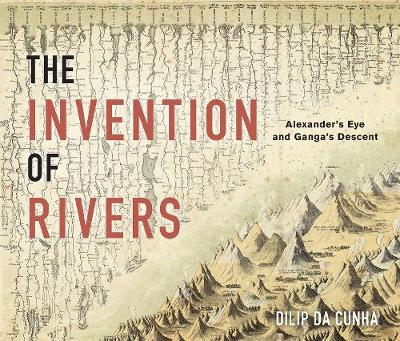 The Invention of Rivers - Dilip da Cunha
