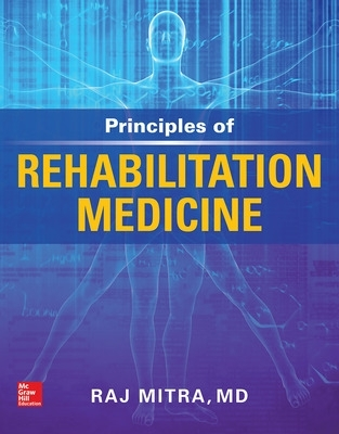 Principles of Rehabilitation Medicine - Raj Mitra