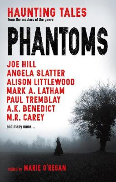 Phantoms: Haunting Tales from Masters of the Genre - Marie O'Regan