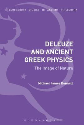 Deleuze and Ancient Greek Physics - Michael James Bennett