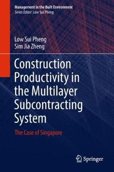Construction Productivity in the Multilayer Subcontracting System - Low Sui Pheng