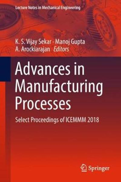 Advances in Manufacturing Processes - K. S. Vijay Sekar