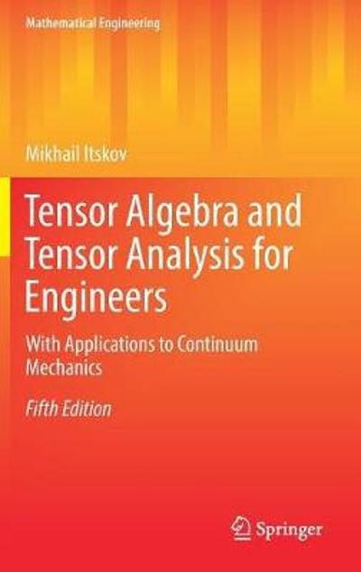Tensor Algebra and Tensor Analysis for Engineers - Mikhail Itskov