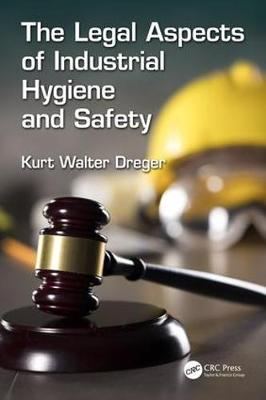 The Legal Aspects of Industrial Hygiene and Safety - Kurt W. Dreger