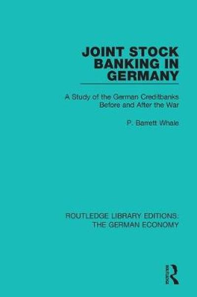 Joint Stock Banking in Germany - P Barrett Whale