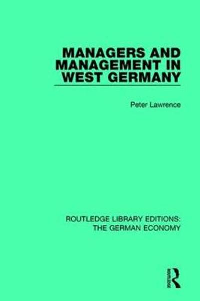 Managers and Management in West Germany - Peter Lawrence