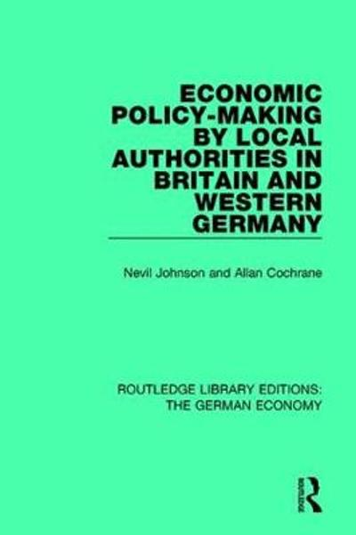 Economic Policy-Making by Local Authorities in Britain and Western Germany - Nevil Johnson