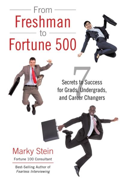 From Freshman to Fortune 500 - Marky Stein