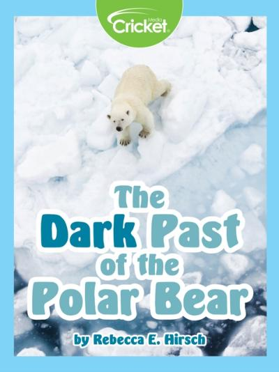 Dark Past of the Polar Bear - Rebecca E. Hirsch