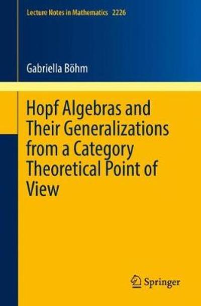 Hopf Algebras and Their Generalizations from a Category Theoretical Point of View - Gabriella Boehm