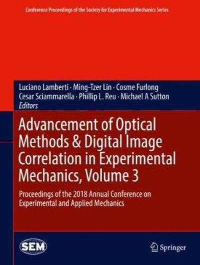Advancement of Optical Methods & Digital Image Correlation in Experimental Mechanics, Volume 3 - Luciano Lamberti