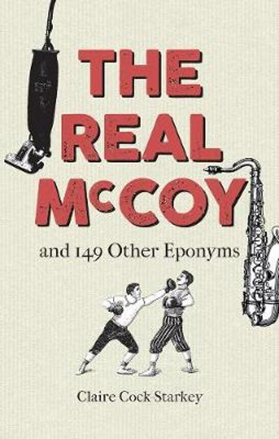 The Real McCoy and 149 other Eponyms - Claire Cock-Starkey