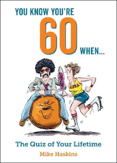 You Know You're 60 When... - Mike Haskins