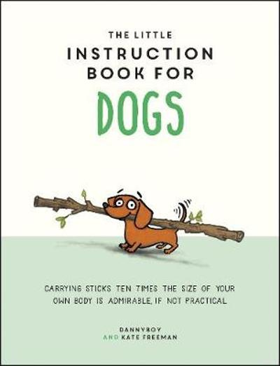 The Little Instruction Book for Dogs - Kate Freeman