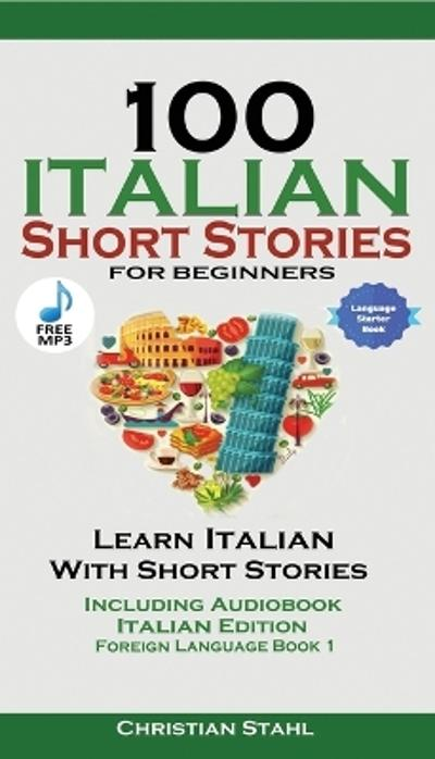 100 Italian Short Stories for Beginners Learn Italian with Stories Including Audiobook - Christian Stahl