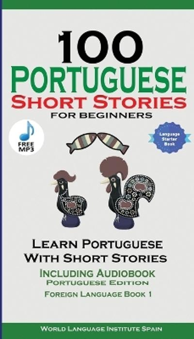100 Portuguese Short Stories for Beginners Learn Portuguese with Stories Including Audiobook - World Language Institute Spain