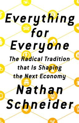 Everything for Everyone - Nathan Schneider