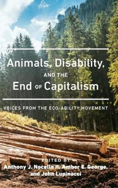 Animals, Disability, and the End of Capitalism - Anthony J. Nocella II