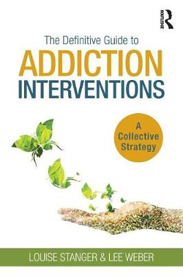 The Definitive Guide to Addiction Interventions - Louise Stanger