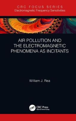 Air Pollution and the Electromagnetic Phenomena as Incitants - William J. Rea