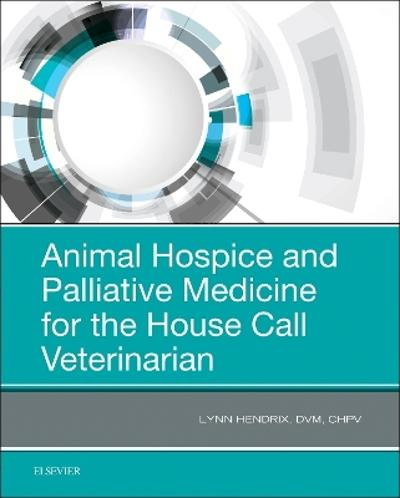Animal Hospice and Palliative Medicine for the House Call Veterinarian - Lynn Hendrix