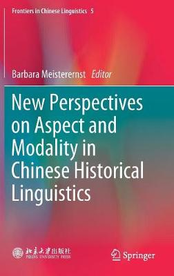 New Perspectives on Aspect and Modality in Chinese Historical Linguistics - Barbara Meisterernst