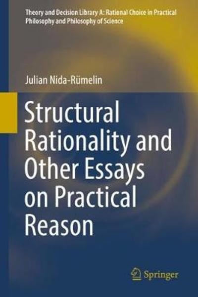 Structural Rationality and Other Essays on Practical Reason - Julian Nida-Rumelin