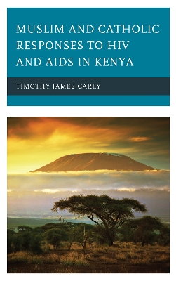 Muslim and Catholic Responses to HIV and AIDS in Kenya - Timothy James Carey