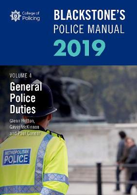 Blackstone's Police Manuals Volume 4: General Police Duties 2019 - Glenn Hutton