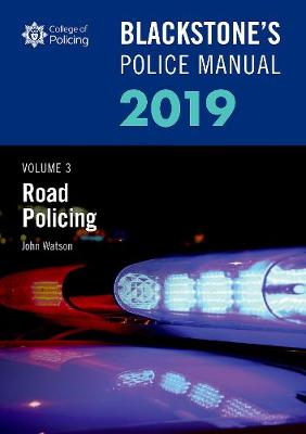 Blackstone's Police Manuals Volume 3: Road Policing 2019 - John Watson