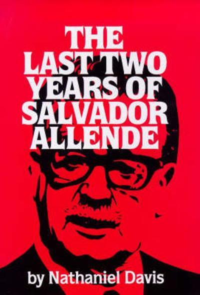 The Last Two Years of Salvador Allende - Nathaniel Davis