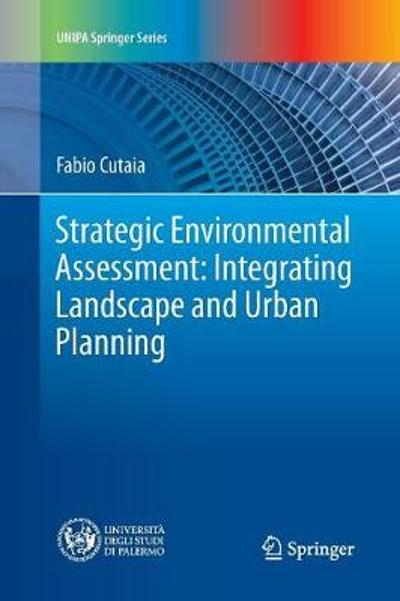Strategic Environmental Assessment: Integrating Landscape and Urban Planning - Fabio Cutaia
