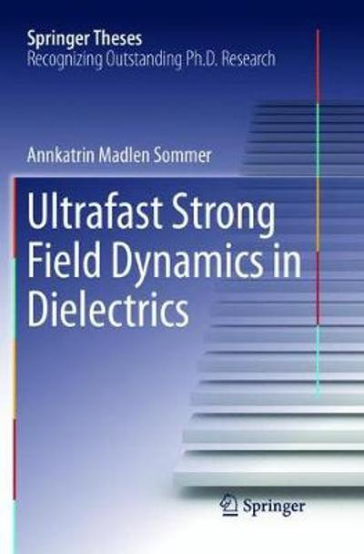 Ultrafast Strong Field Dynamics in Dielectrics - Annkatrin Madlen Sommer