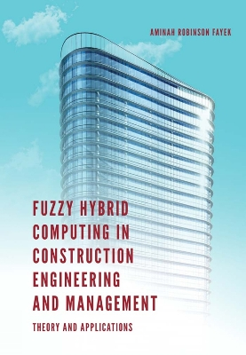 Fuzzy Hybrid Computing in Construction Engineering and Management - Professor Aminah Robinson Fayek