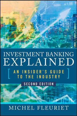 Investment Banking Explained, Second Edition: An Insider's Guide to the Industry - Michel Fleuriet