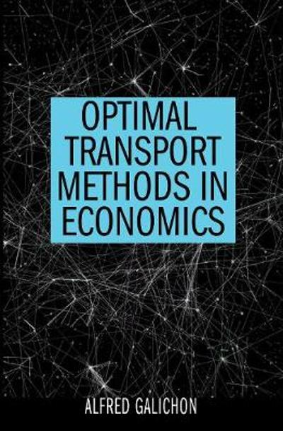 Optimal Transport Methods in Economics - Alfred Galichon