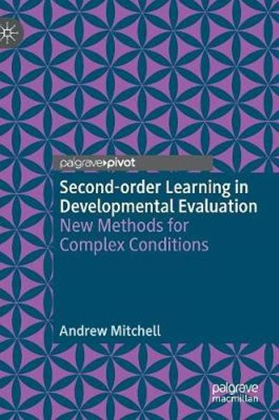 Second-order Learning in Developmental Evaluation - Andrew Mitchell