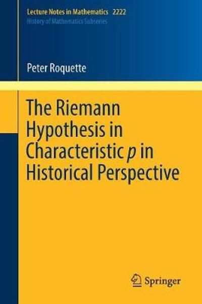 The Riemann Hypothesis in Characteristic p in Historical Perspective - Peter Roquette