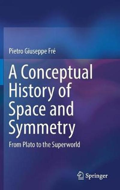A Conceptual History of Space and Symmetry - Pietro Giuseppe Fre