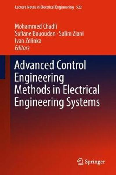 Advanced Control Engineering Methods in Electrical Engineering Systems - Mohammed Chadli