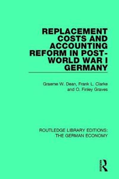 Replacement Costs and Accounting Reform in Post-World War I Germany - Graeme Dean