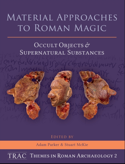 Material Approaches to Roman Magic - Adam Parker