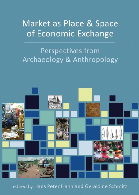Market as Place and Space of Economic Exchange - Hans Peter Hahn