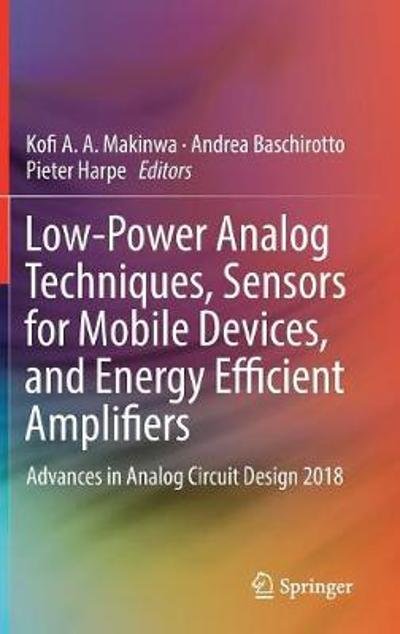 Low-Power Analog Techniques, Sensors for Mobile Devices, and Energy Efficient Amplifiers - Kofi A. A. Makinwa
