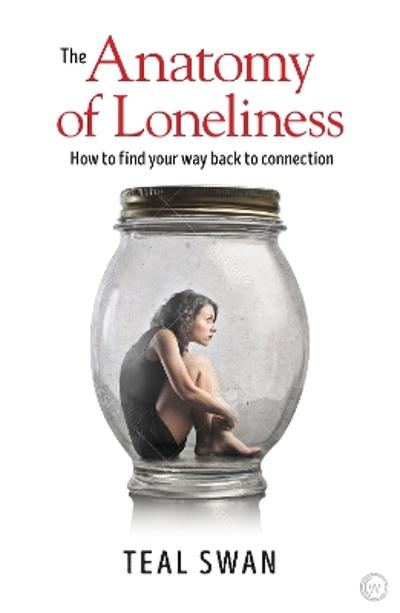 The Anatomy of Loneliness - Teal Swan